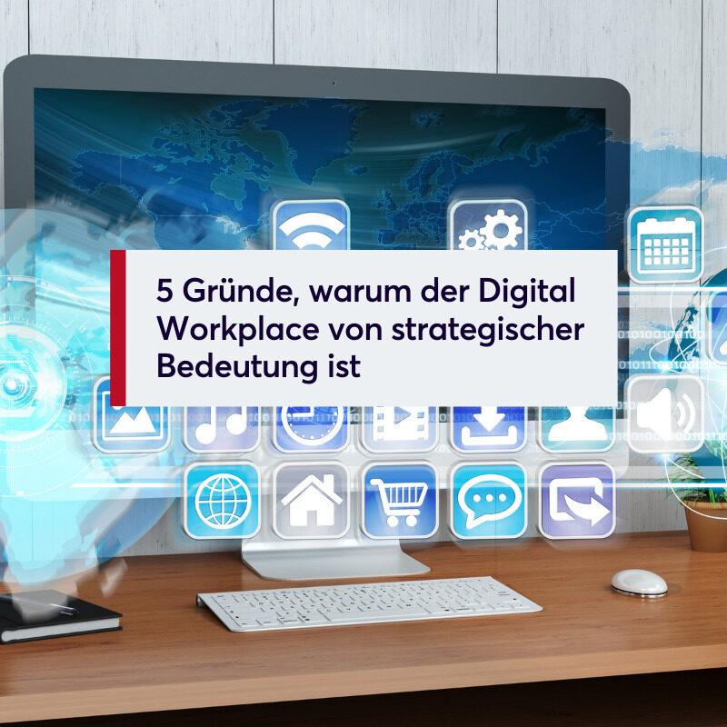 5 Gründe, warum der Digital Workplace von strategischer Bedeutung ist