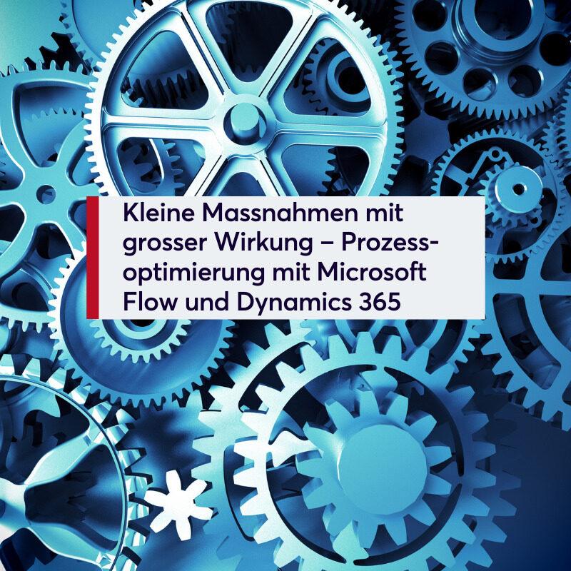 Kleine Massnahmen mit grosser Wirkung – Prozessoptimierung mit Microsoft Flow und Dynamics 365