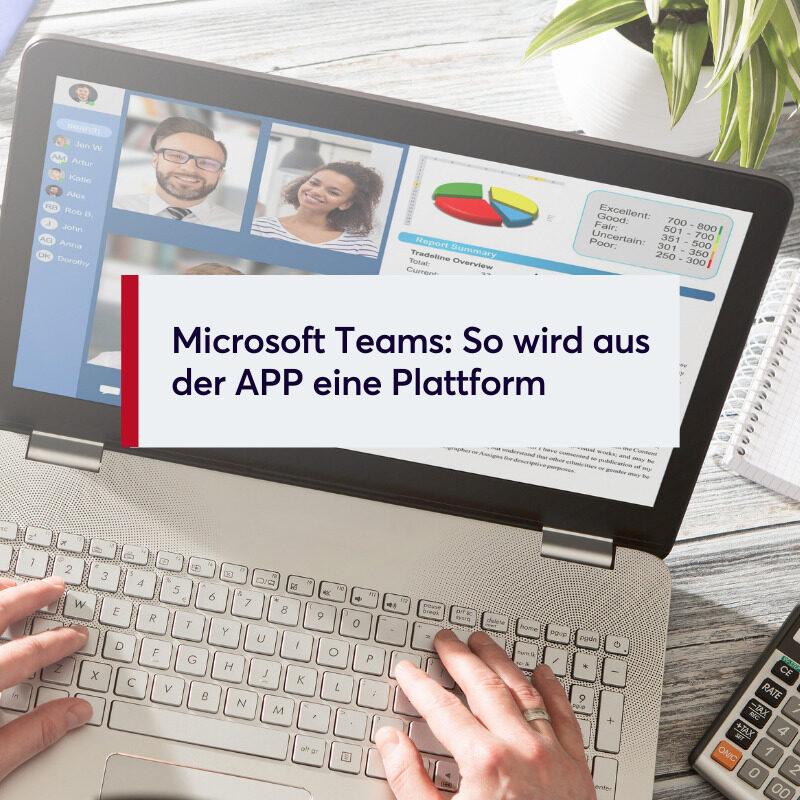 Microsoft Teams So wird aus der APP eine Plattform
