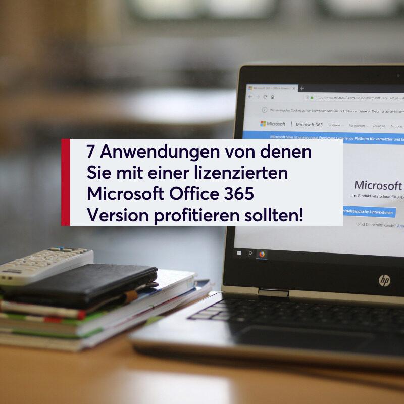 7 Anwendungen von denen Sie mit einer lizenzierten Microsoft Office 365 Version profitieren sollten!