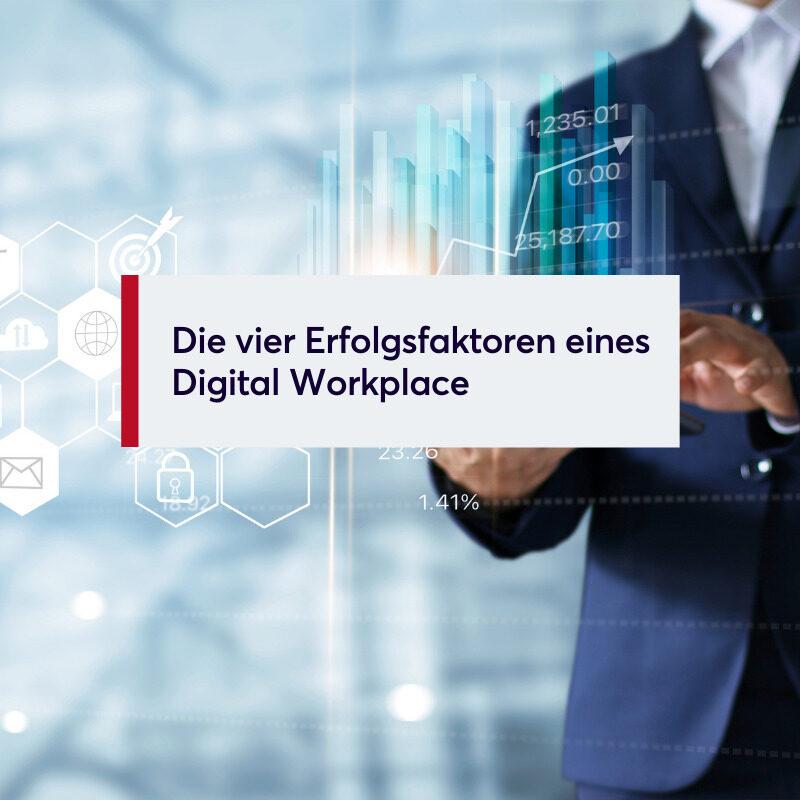 Die vier Erfolgsfaktoren eines Digital Workplace