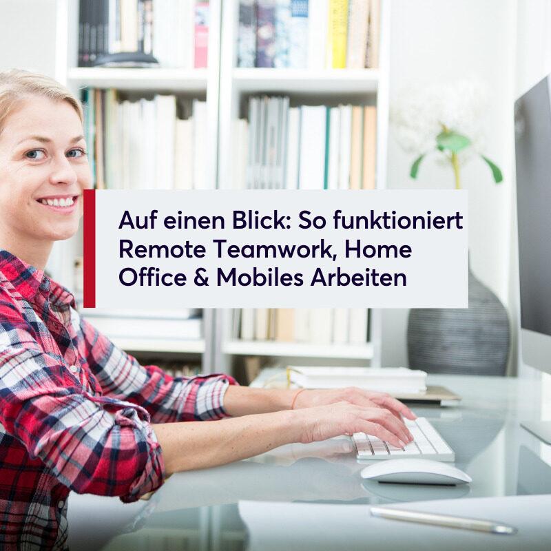 Auf einen Blick So funktioniert Remote Teamwork, Home Office & Mobiles Arbeiten