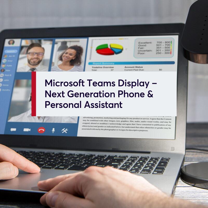 Microsoft Teams Display – Next Generation Phone & Personal Assistant