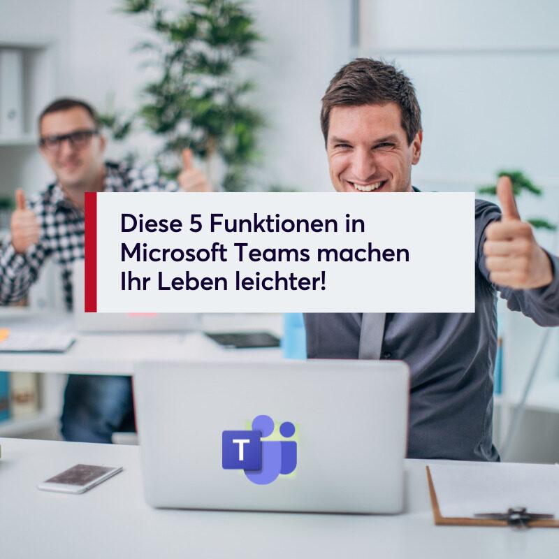 Diese 5 Funktionen in Microsoft Teams machen Ihr Leben leichter!