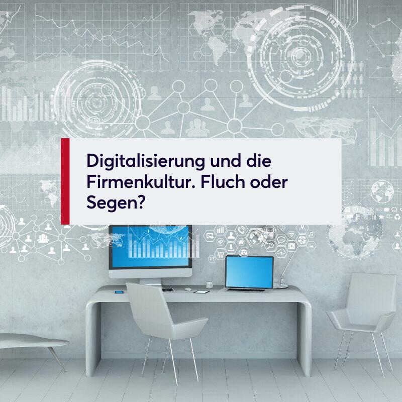 Digitalisierung und die Firmenkultur. Fluch oder Segen